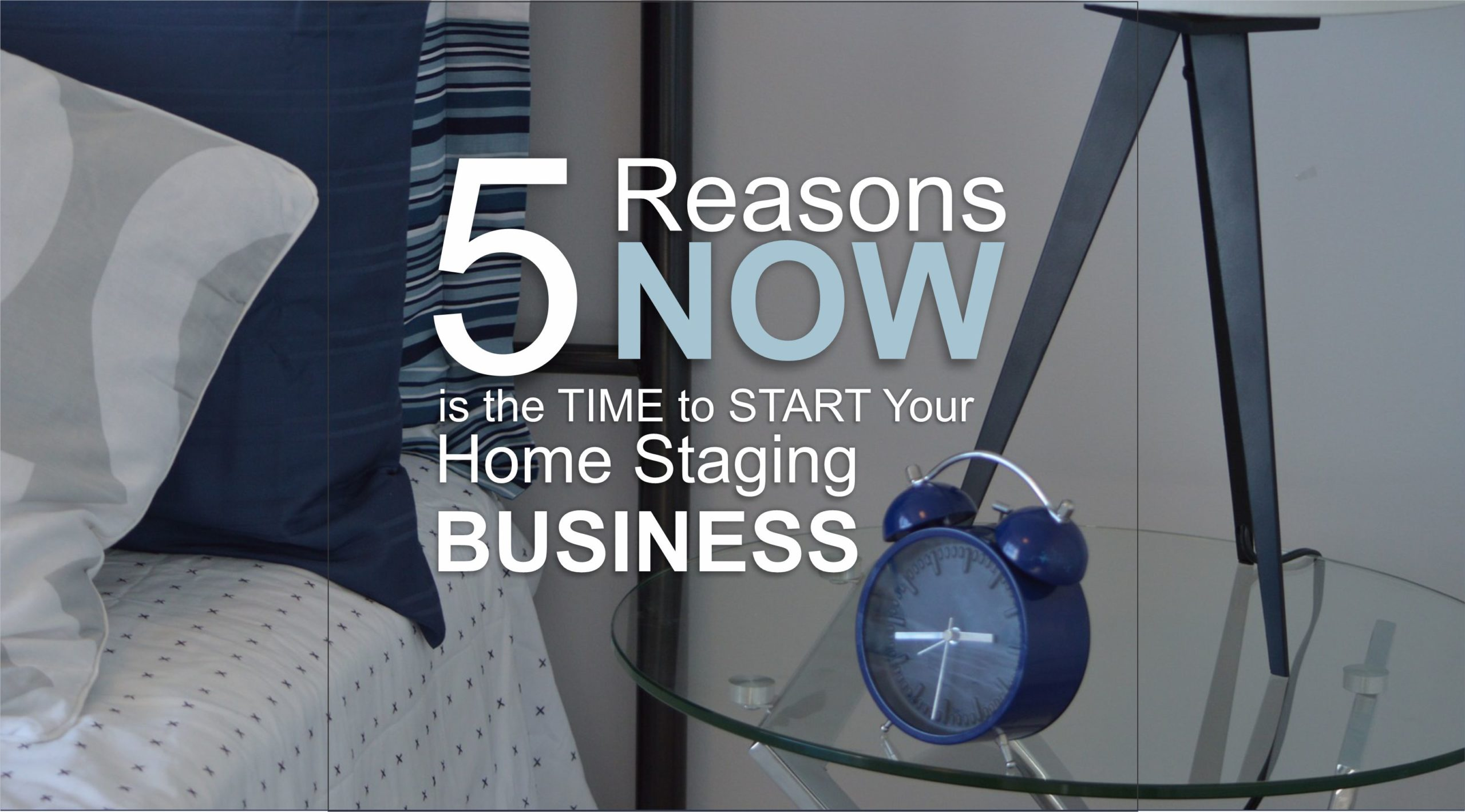Five Reasons Now is the Time to Start Your Home Staging Business